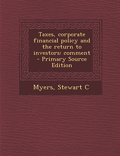 Taxes, Corporate Financial Policy and the Return to Investors: Comment - Primary Source Edition