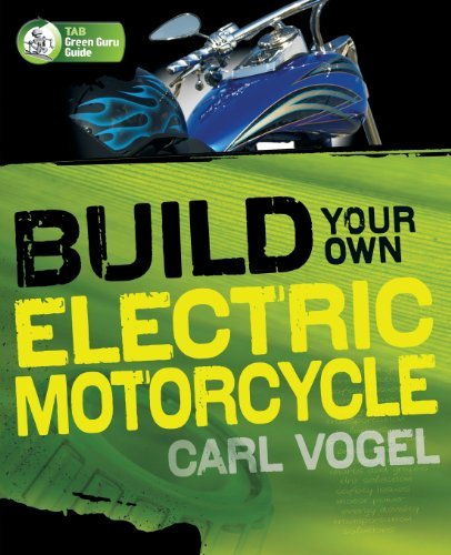 Build Your Own Electric Motorcycle (Tab Green Guru Guides) [Paperback] [2009] (Author) Carl Vogel