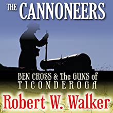 The Cannoneers: Ben Cross & the Guns of Ticonderoga (       UNABRIDGED) by Robert Walker Narrated by E Roy Worley