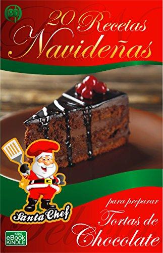 20 RECETAS NAVIDEÑAS PARA PREPARAR TORTAS DE CHOCOLATE (Colección Santa Chef nº 29)