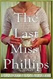 The Last Miss Phillips (The Regency Rules Series) (Volume 3)