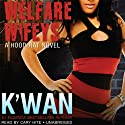 Welfare Wifeys: A Hood Rat Novel Audiobook by  K'wan Narrated by Cary Hite