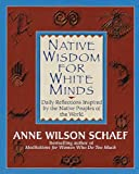 Native Wisdom for White Minds (0345394054) by Schaef, Anne Wilson