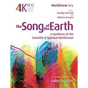 The Song of the Earth: A Synthesis of the Scientific and Spiritual Worldviews (4 Keys to Sustainable Communities) (Volume 1)
