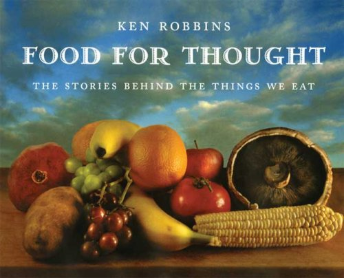 Food For Thought: The Stories Behind the Things We Eat, KEN ROBBINS