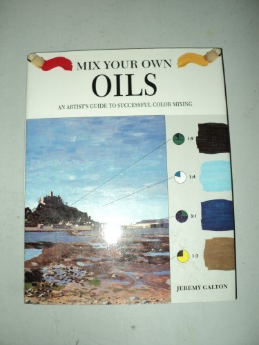 Mix Your Own Oils: An Artist's Guide to Successful Color Mixing