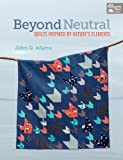 Beyond Neutral: Quilts Inspired by Natures Elements