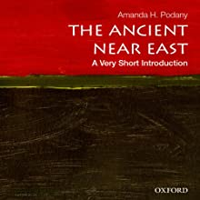 Ancient Near East: A Very Short Introduction (       UNABRIDGED) by Amanda H. Podany Narrated by Fajer Al-Kaisi