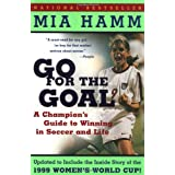 Go For the Goal: A Champion's Guide To Winning In Soccer And Life ~ Mia Hamm