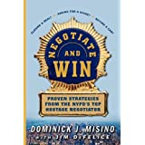Negotiate and Win: Proven Strategies from the NYPD's Top Hostage Negotiatorby Dominick Misino
