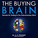The Buying Brain: Secrets for Selling to the Subconscious Mind (       UNABRIDGED) by A. K. Pradeep Narrated by Hari S. Patel
