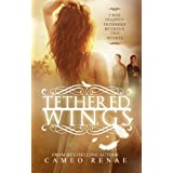 Tethered Wings (Hidden Wings Series Book Three) ~ Cameo Renae