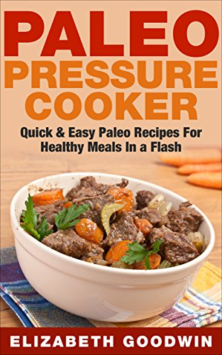 Paleo Pressure Cooker: Quick & Easy Paleo Recipes For Healthy Meals In a Flash (Gluten-Free, Dairy-Free, Low Carb) (Pressure Cooker Paleo Recipes compare prices)