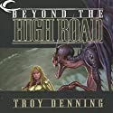 Beyond the High Road: Forgotten Realms: Cormyr Saga, Book 2 Audiobook by Troy Denning Narrated by J. P. Linton