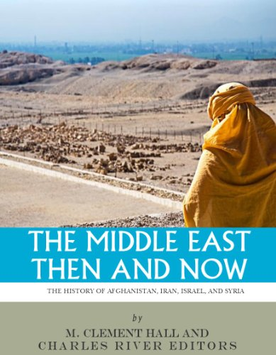The Middle East Then And Now: The History Of Israel, Iran, Syria And