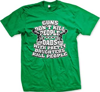 Guns Don't Kill People, Dads With Pretty Daughters Kill People Men's T-shirt, Funny Fathers Day Protective Fathers Gun Shot Design Men's Tee (Kelly Green, Small)