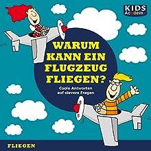 Warum kann ein Flugzeug fliegen? (KIDS Academy) (       ABRIDGED) by Annegret Augustin, Katharina Schubert Narrated by Tommi Piper, Julia Fischer