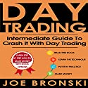 Day Trading: Intermediate Guide to Crash It with Day Trading Audiobook by Joe Bronski Narrated by Harry Roger Williams, III