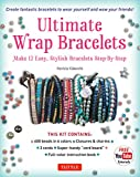 Ultimate Wrap Bracelets Kit: Make 12 Easy, Stylish Bracelets Step-by-Step (Includes 600 Beads, 48pp Book; Closures and Charms, Cords and Video Tutorial)