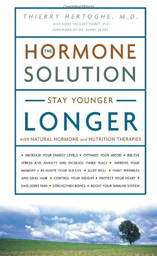 The Hormone Solution: Stay Younger Longer with Natural Hormone and Nutrition Therapies