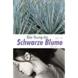 "Schwarze Blume: Romanvon ""Young-Ha Kim"""