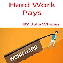 Hard Work Pays Audiobook by Julia Whelan Narrated by Julia Whelan