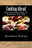 Cooking Ahead: The Less Stress Way To Cook For 2 To 200: Volume 1