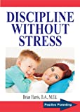 DISCIPLINE WITHOUT STRESS: Proven Tips and Strategies To Improve Your Childs Behavior (Positive Parenting Book 1)