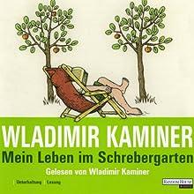 Mein Leben im Schrebergarten Hörbuch von Wladimir Kaminer Gesprochen von: Wladimir Kaminer