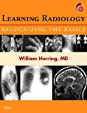 img - for Learning Radiology: Recognizing the Basics (With STUDENT CONSULT Online Access), 1e 1 Pap/Psc Edition by Herring MD, William published by Mosby (2007) book / textbook / text book
