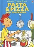 Pasta & Pizza: For Beginners (Usborne Cooking School)