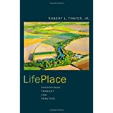 LifePlace: Bioregional Thought and Practice ~ Robert L. Thayer
