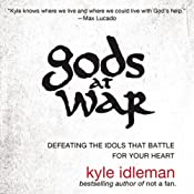Gods at War: Defeating the Idols that Battle for Your Heart | [Kyle Idleman]