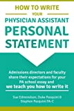 img - for How to Write Your Physician Assistant Personal Statement: Admissions directors and faculty share their expectations for your PA school essay and we teach you how to write it book / textbook / text book