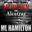 Murder on Alcatraz: A Peyton Brooks' Mystery, Volume 4 (       UNABRIDGED) by ML Hamilton Narrated by Kelley Hazen, StorytellerProductions