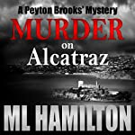 Murder on Alcatraz: A Peyton Brooks' Mystery, Volume 4 | ML Hamilton
