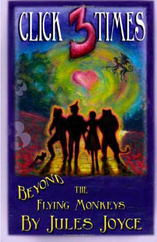 Click 3 Times: Beyond the Flying Monkeys (Volume 1): Jules Joyce, Loretta Stephenson: 9781461002895: Amazon.com: Books