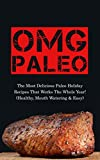 OMG Paleo: The Most Delicious Paleo Holiday Recipes That Works The Whole Year! (Healthy, Mouth Watering & Easy)
