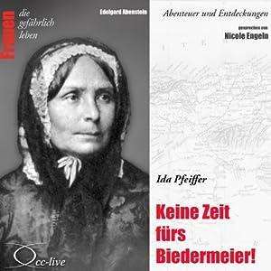 Ida Pfeiffer - Keine Zeit fürs Biedermeier (Frauen - Abenteuer und Entdeckungen) Hörbuch