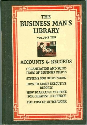 the-business-mans-library-volume-ten-accounts-records-organization-and-fuctions-of-business-offices-