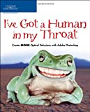 I've Got a Human in my Throat: Create MORE Optical Delusions with Adobe Photoshop