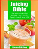 Juicing Bible: TOP 60 JUICING FOR WEIGHT LOSS, DETOX, ACNE, HEALTH & LIFE
