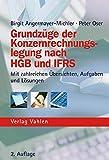 Grundzüge der Konzernrechnungslegung nach HGB und IFRS: mit zahlreichen Übersichten