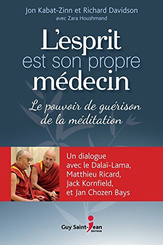 Richard Davidson, Zara Houshmand  Jon Kabat-Zinn - L'esprit est son propre médecin