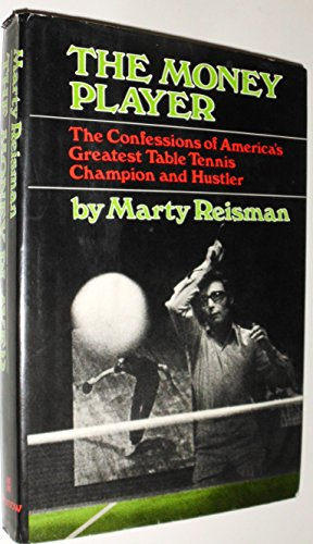 The money player;: The confessions of America's greatest table tennis champion and hustler