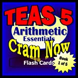TEAS V 5 Prep Test ARITHMETIC REVIEW Flash Cards--CRAM NOW!--TEAS Exam Review Book & Study Guide (TEAS Cram Now!)