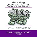 Make More Money with Your Product or Service, Part II: Conducting an Online Sales Campaign | Gini Graham Scott, PhD