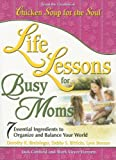img - for Life Lessons for Busy Moms: Essential Ingredients to Organize and Balance Your World (Chicken Soup for the Soul) book / textbook / text book