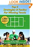 Top 5 Strategies and Tactics to Win More Tennis Matches: If You Want to Win More Matches, Buy This Book! (Strategies for Winning Tennis Book 1)