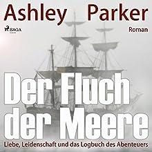 Der Fluch der Meere: Liebe, Leidenschaft und das Logbuch des Abenteuers Hörbuch von Ashley Parker Gesprochen von: Katharina Runkel